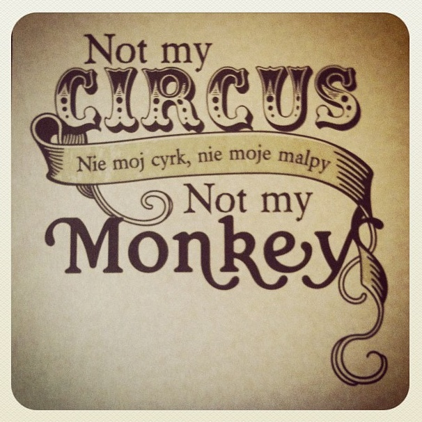 Not My Circus, Not My Monkey